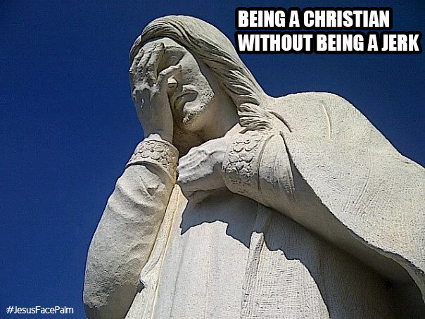 Being a Christian Without being a Jerk