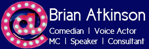Brian Atkinson, Voice Actor, Speaker, Comedian